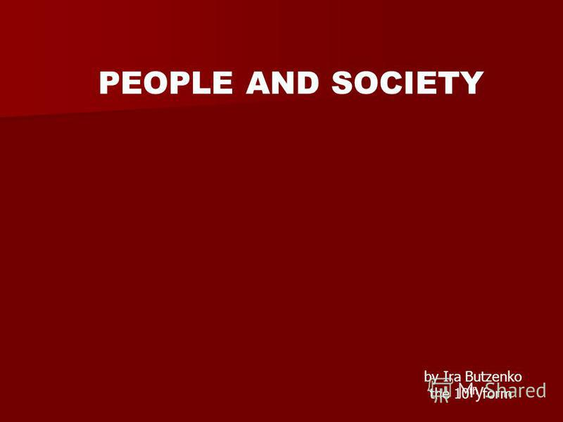 PEOPLE AND SOCIETY by Ira Butzenko the 10 th form