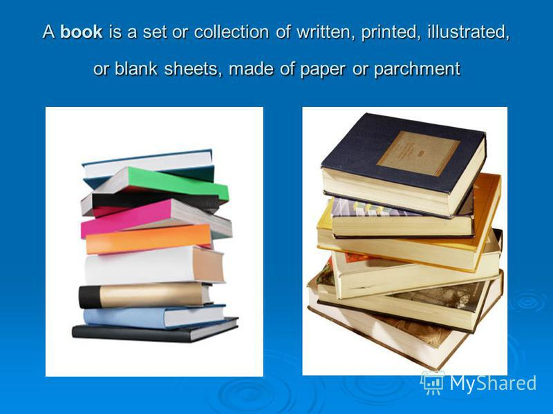 A book is a set or collection of written, printed, illustrated, or blank sheets, made of paper or parchment