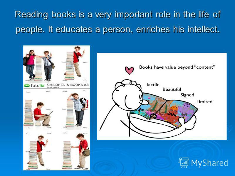 Reading books is a very important role in the life of people. It educates a person, enriches his intellect.