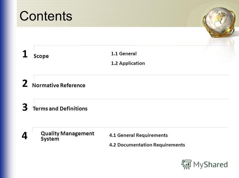 Contents Scope 1.1 General 1.2 Application 1 Terms and Definitions 3 Normative Reference 2 Quality Management System 4.1 General Requirements 4.2 Documentation Requirements 4