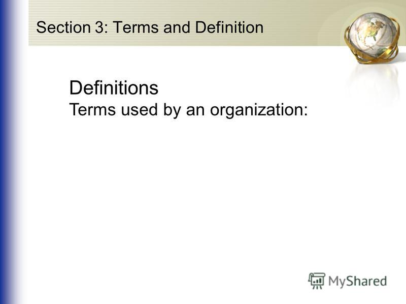 Section 3: Terms and Definition Definitions Terms used by an organization: