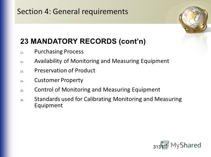 3131 23 MANDATORY RECORDS (contn) 11. Purchasing Process 12. Availability of Monitoring and Measuring Equipment 13. Preservation of Product 14. Customer Property 15. Control of Monitoring and Measuring Equipment 16. Standards used for Calibrating Mon