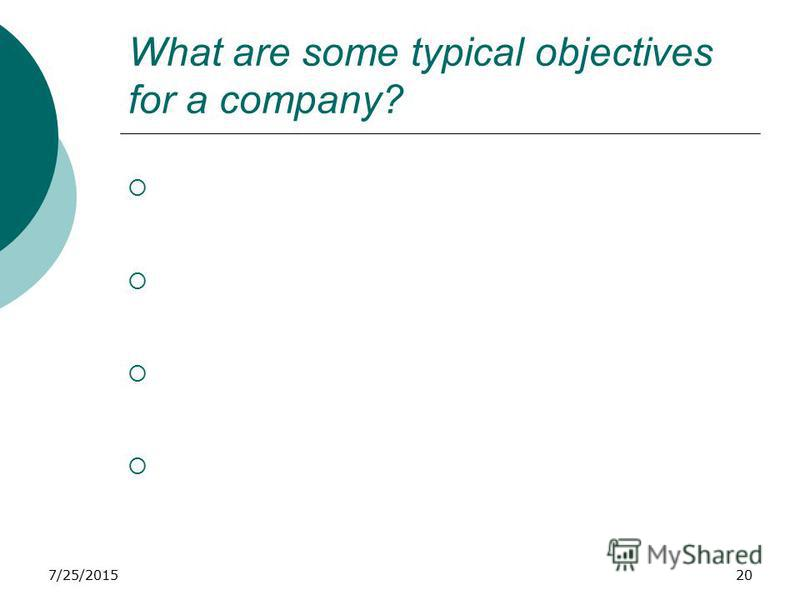 7/25/201520 What are some typical objectives for a company?