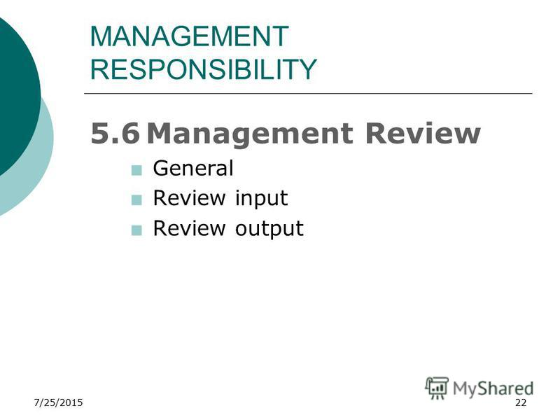 7/25/201522 MANAGEMENT RESPONSIBILITY 5.6Management Review +General +Review input +Review output