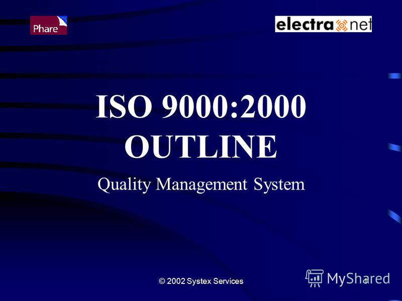 © 2002 Systex Services1 ISO 9000:2000 OUTLINE Quality Management System