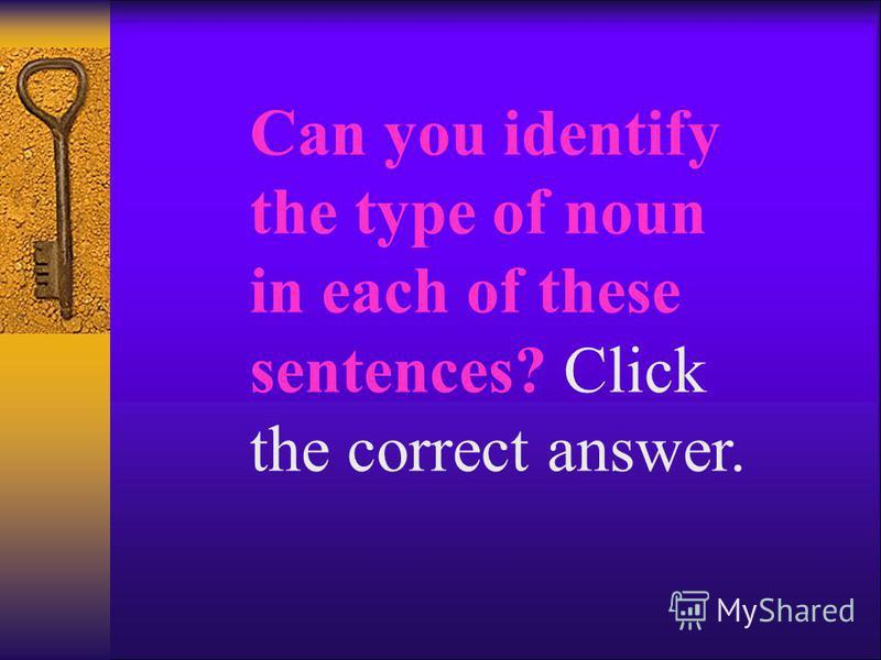 Possessive Noun A noun that showns ownership or possession.
