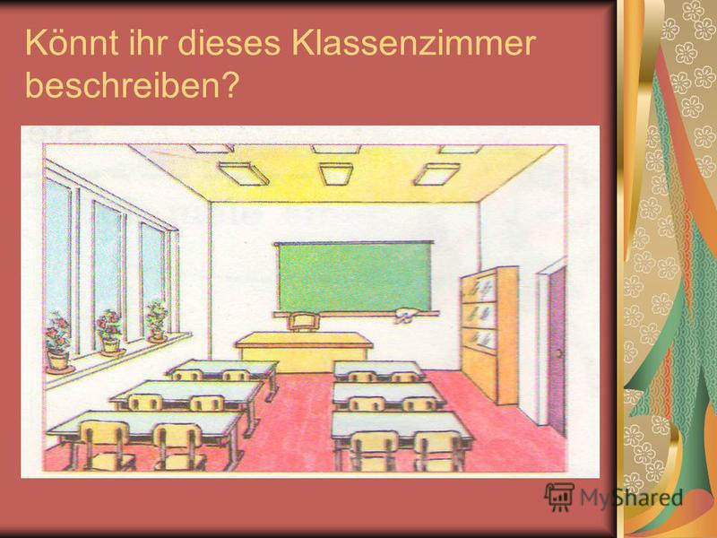 Könnt ihr dieses Klassenzimmer beschreiben?