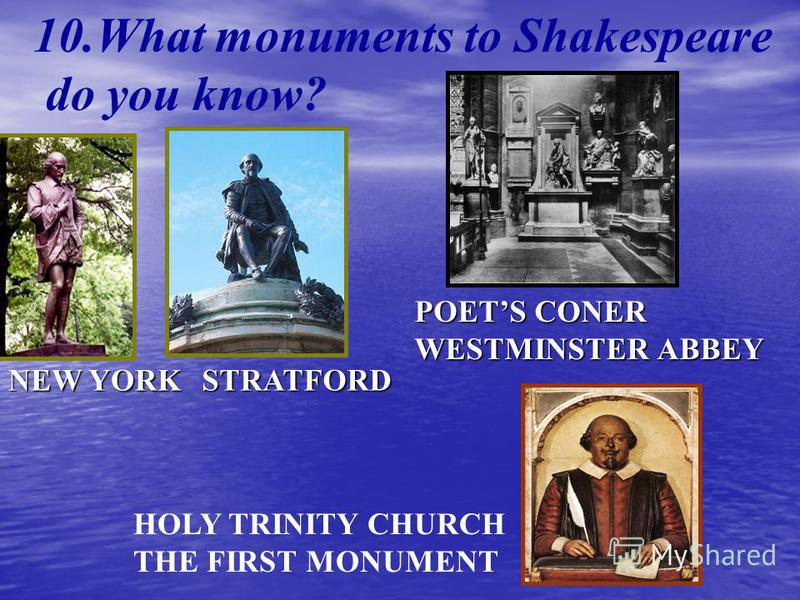 9. When did Shakespeare die and where was he buried? On April 23, 1664, he was buried in a church at Stratford HOLY TRINITY CHURCH