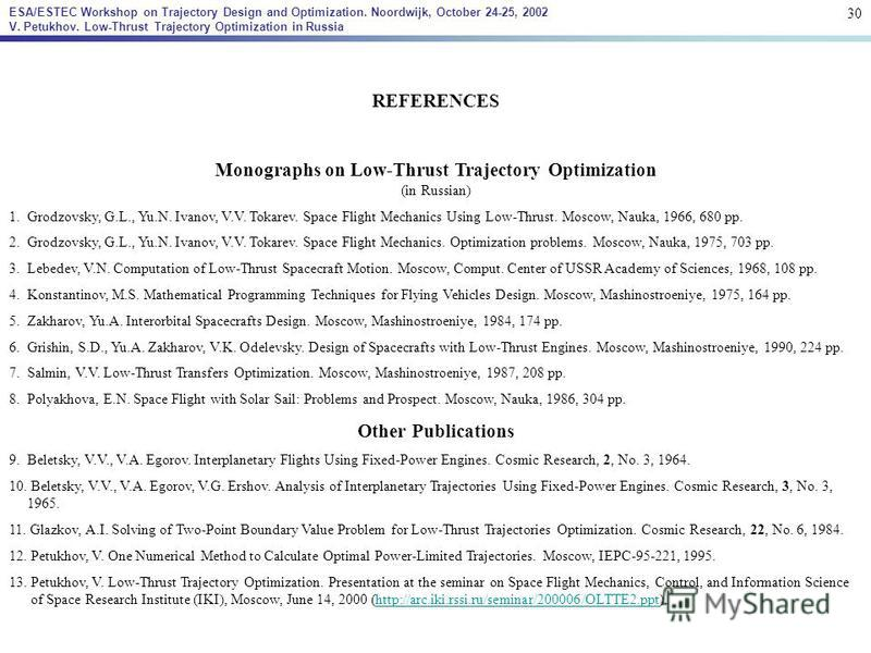 REFERENCES Monographs on Low-Thrust Trajectory Optimization (in Russian) 1. Grodzovsky, G.L., Yu.N. Ivanov, V.V. Tokarev. Space Flight Mechanics Using Low-Thrust. Moscow, Nauka, 1966, 680 pp. 2. Grodzovsky, G.L., Yu.N. Ivanov, V.V. Tokarev. Space Fli