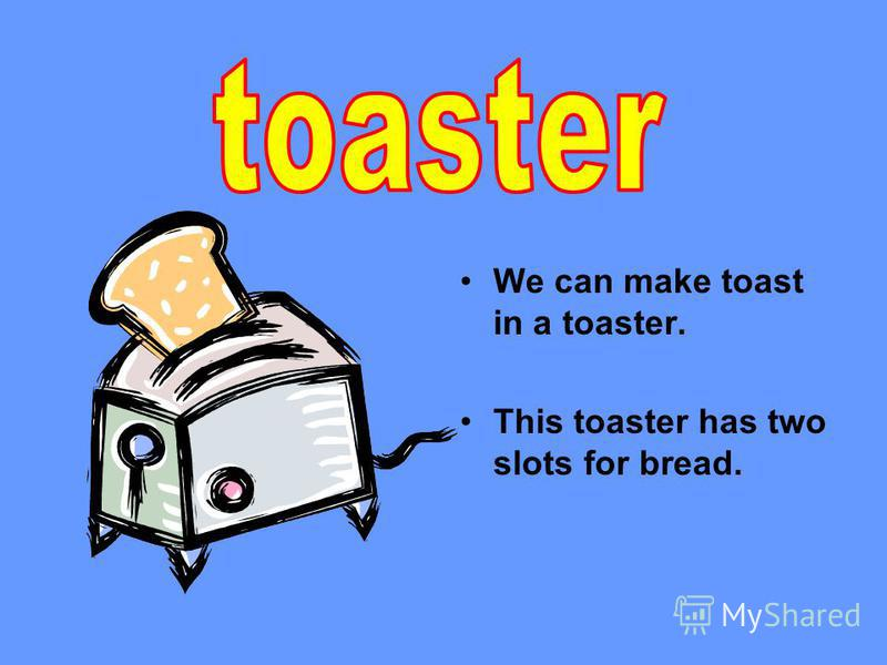 We can make toast in a toaster. This toaster has two slots for bread.