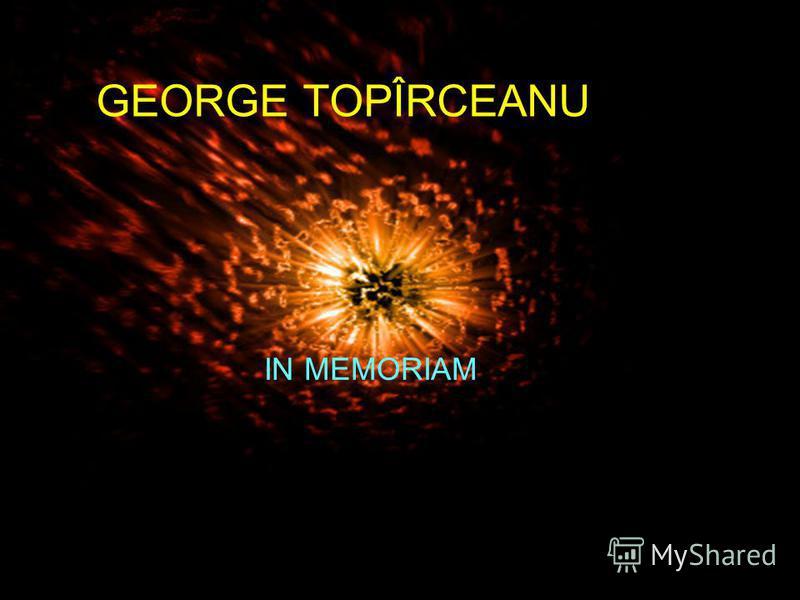 GEORGE TOPÎRCEANU IN MEMORIAM