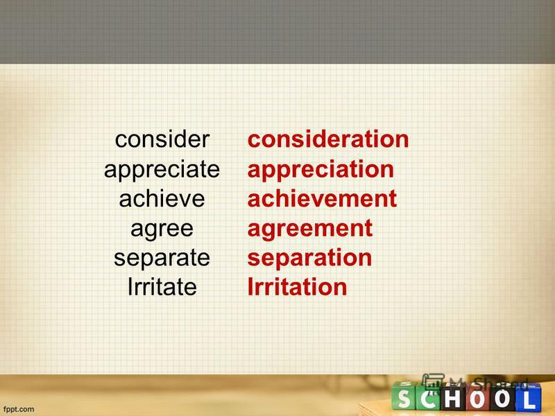 consider appreciate achieve agree separate Irritate consideration appreciation achievement agreement separation Irritation