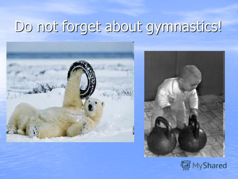 Do not forget about gymnastics!