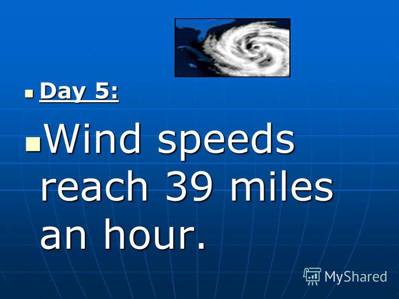 Day 5: Day 5: Wind speeds reach 39 miles an hour. Wind speeds reach 39 miles an hour.