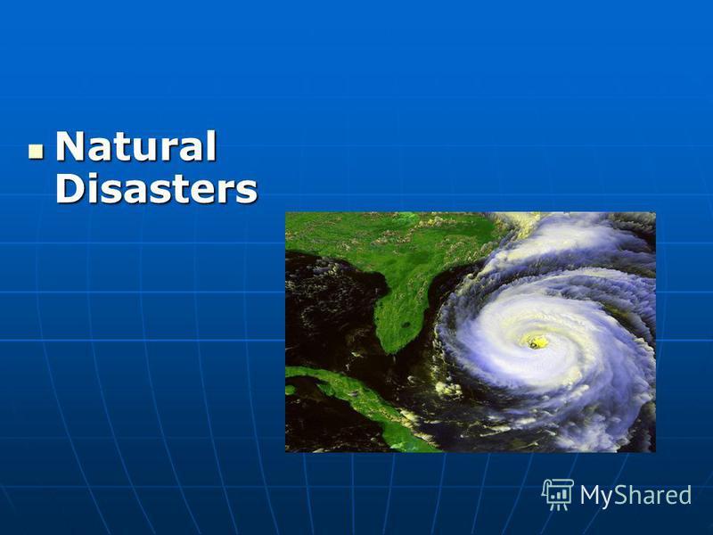 Natural Disasters Natural Disasters