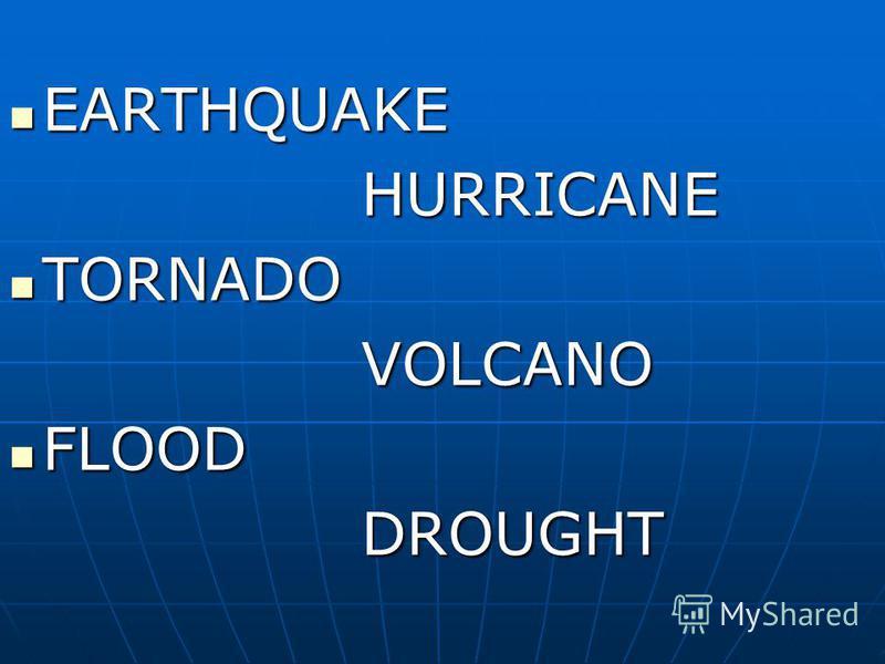 EARTHQUAKE EARTHQUAKE HURRICANE HURRICANE TORNADO TORNADO VOLCANO VOLCANO FLOOD FLOOD DROUGHT DROUGHT