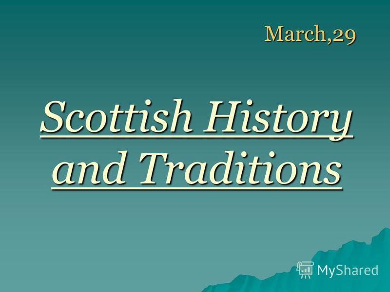March,29 March,29 Scottish History and Traditions