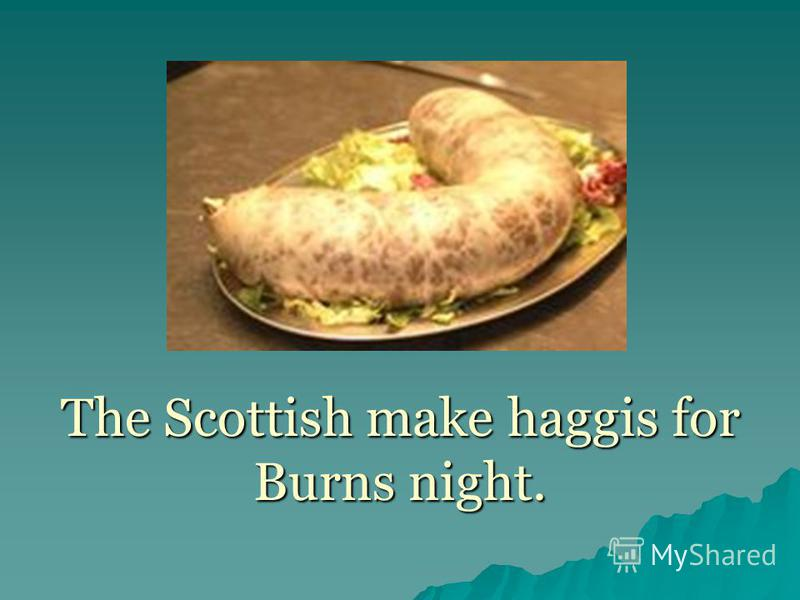 The Scottish make haggis for Burns night.