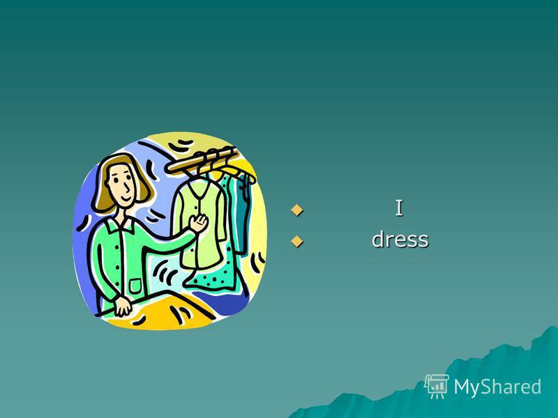 I I dress dress