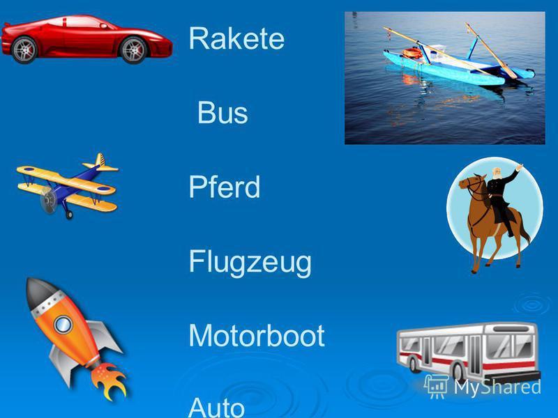 Rakete Bus Pferd Flugzeug Motorboot Auto