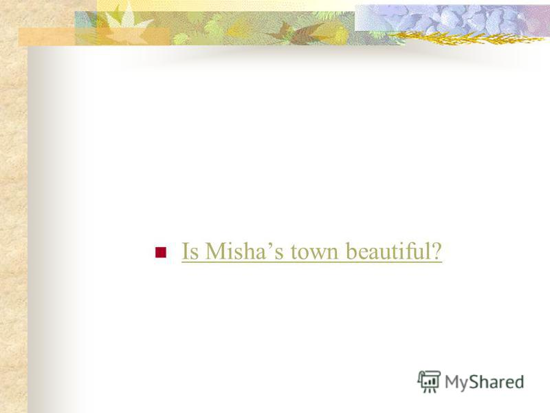 Is Mishas town beautiful?