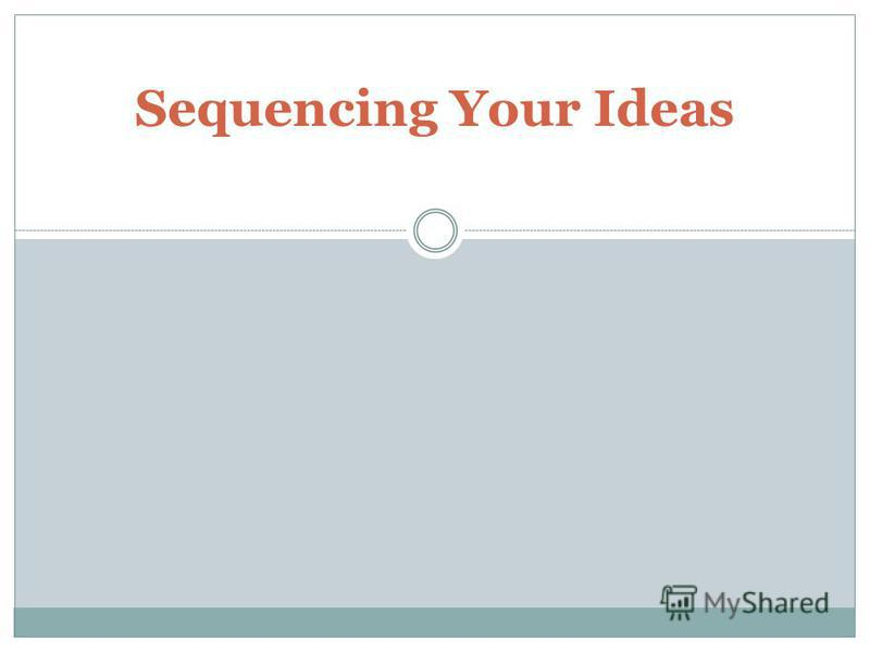 Sequencing Your Ideas