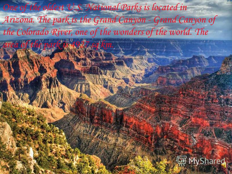 One of the oldest U.S. National Parks is located in Arizona. The park is the Grand Canyon - Grand Canyon of the Colorado River, one of the wonders of the world. The area of the park is 4927 sq km.