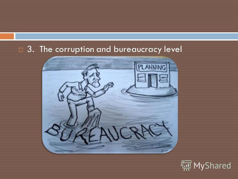 3. The corruption and bureaucracy level