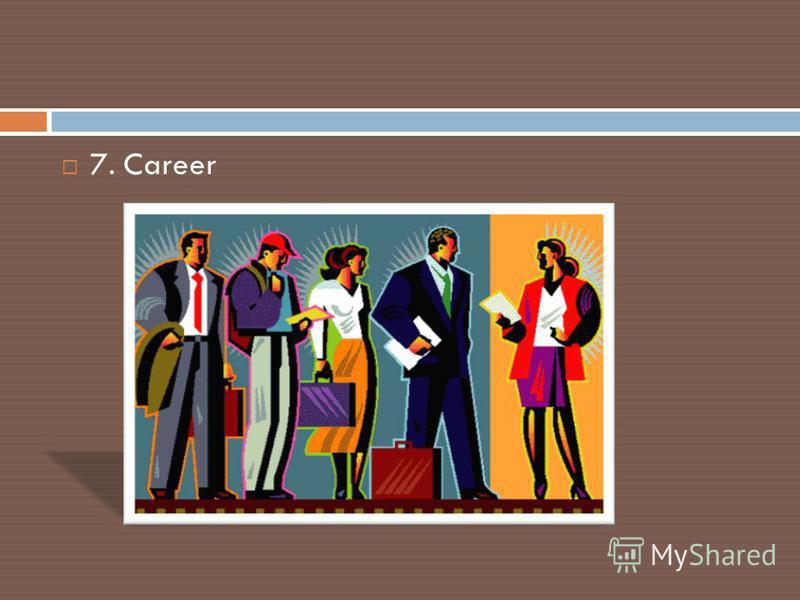 7. Career