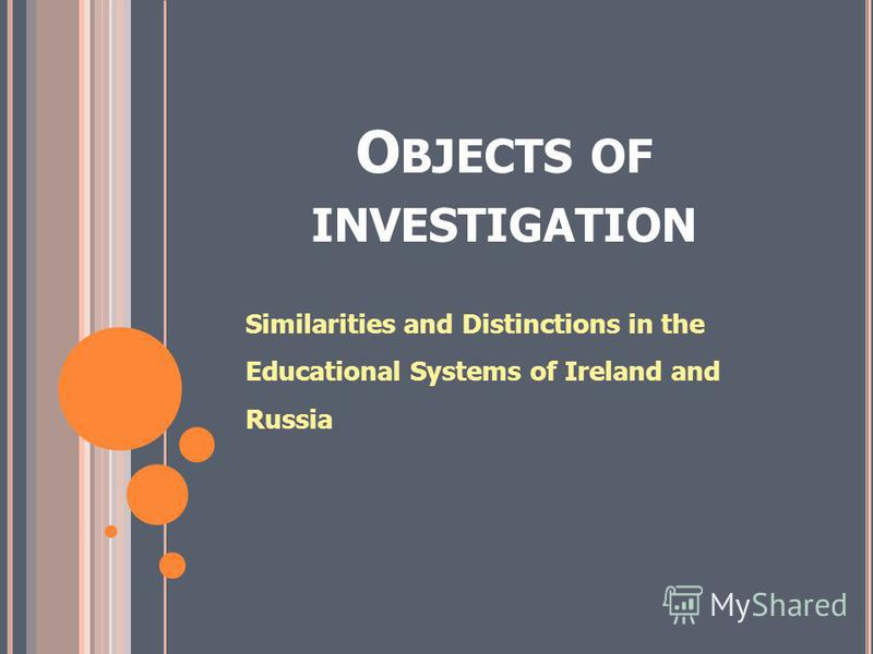 O BJECTS OF INVESTIGATION Similarities and Distinctions in the Educational Systems of Ireland and Russia