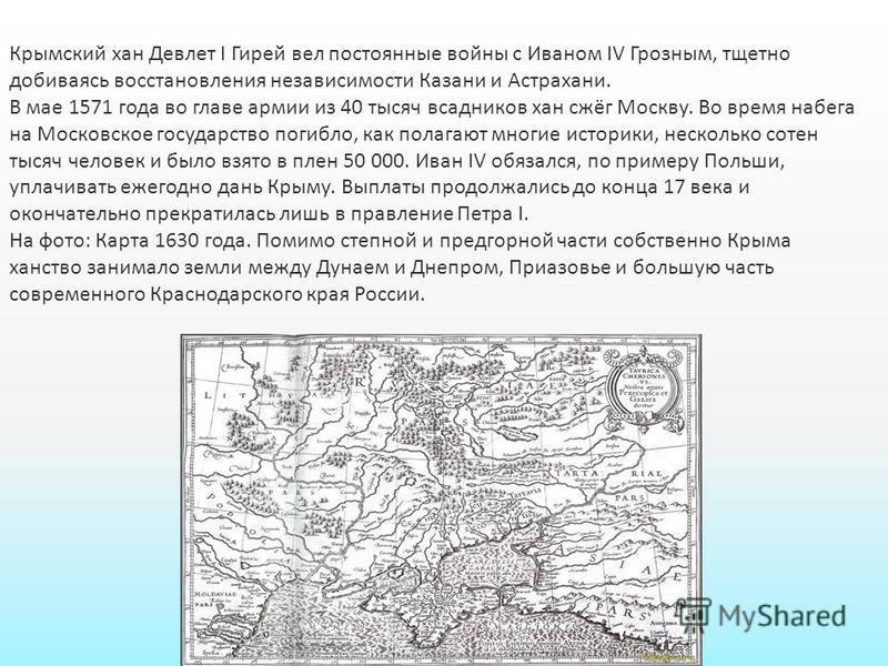Крымский хан Девлет I Гирей вел постоянные войны с Иваном IV Грозным, тщетно добиваясь восстановления независимости Казани и Астрахани. В мае 1571 года во главе армии из 40 тысяч всадников хан сжёг Москву. Во время набега на Московское государство по