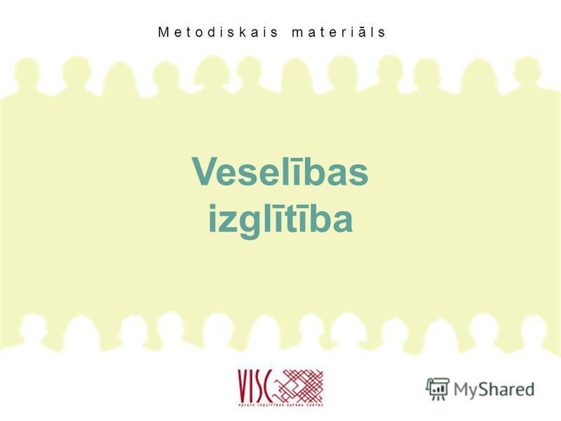 Veselības izglītība Metodiskais materiāls