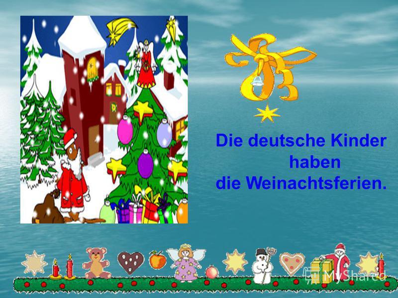 Die deutsche Kinder haben die Weinachtsferien.