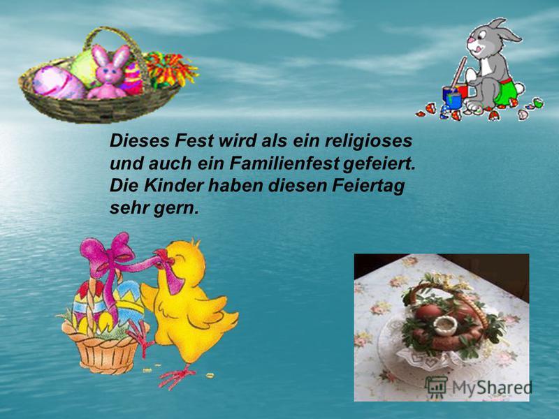 Dieses Fest wird als ein religioses und auch ein Familienfest gefeiert. Die Kinder haben diesen Feiertag sehr gern.