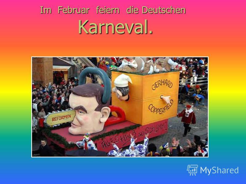 Im Februar feiern die Deutschen Karneval.