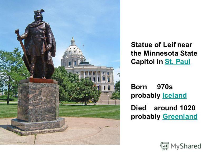 Statue of Leif near the Minnesota State Capitol in St. PaulSt. Paul Born 970s probably IcelandIceland Died around 1020 probably GreenlandGreenland
