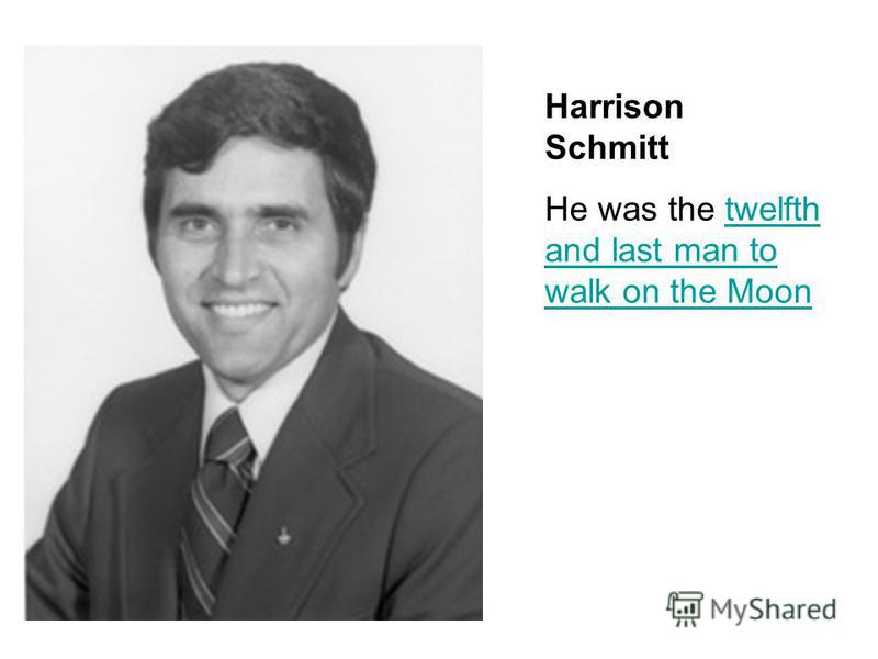 Harrison Schmitt He was the twelfth and last man to walk on the Moontwelfth and last man to walk on the Moon