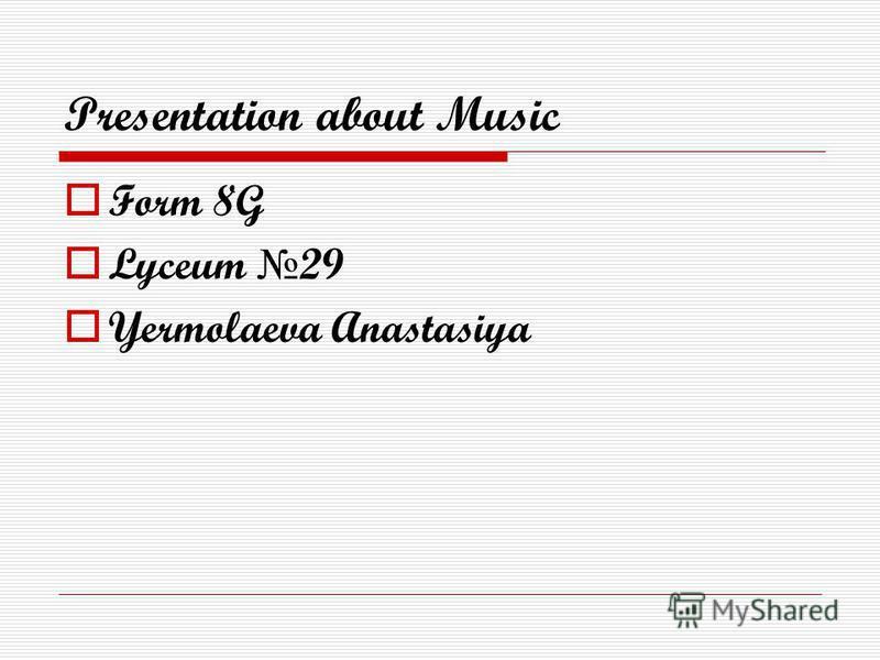 Presentation about Music Form 8G Lyceum 29 Yermolaeva Anastasiya