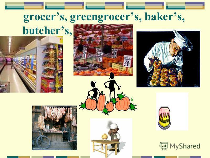 grocers, greengrocers, bakers, butchers,