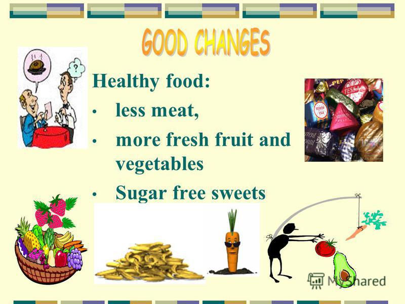 Healthy food: less meat, more fresh fruit and vegetables Sugar free sweets