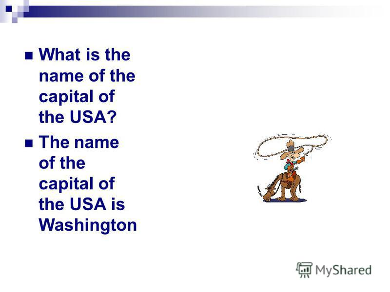 What is the name of the capital of the USA? The name of the capital of the USA is Washington