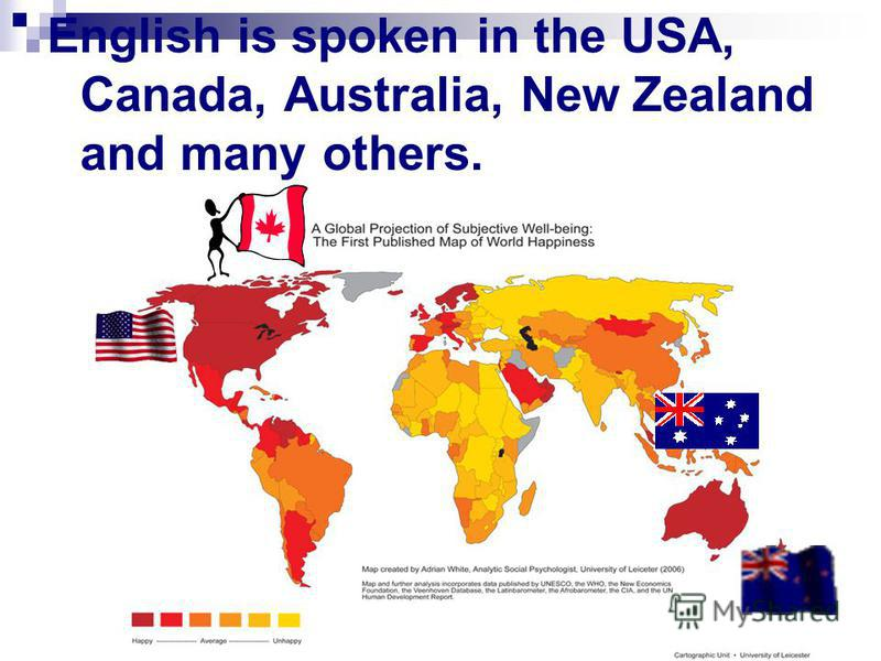 English is spoken in the USA, Canada, Australia, New Zealand and many others.