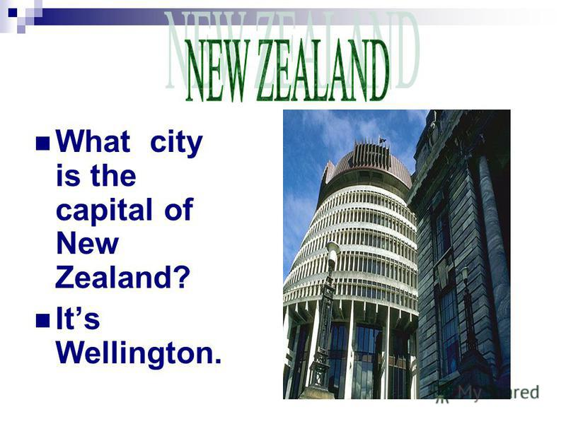 What city is the capital of New Zealand? It s Wellington.
