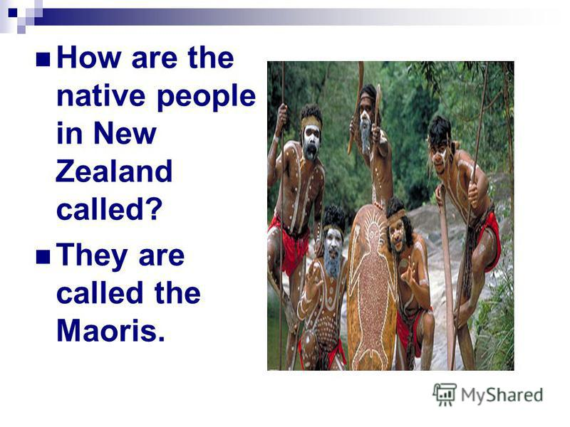 How are the native people in New Zealand called? They are called the Maoris.