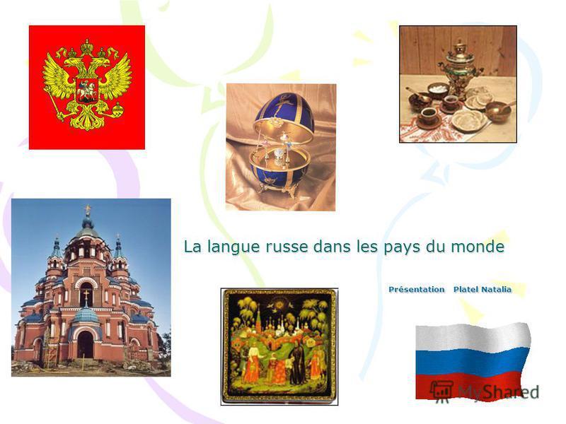 La langue russe dans les pays du monde Présentation Platel Natalia