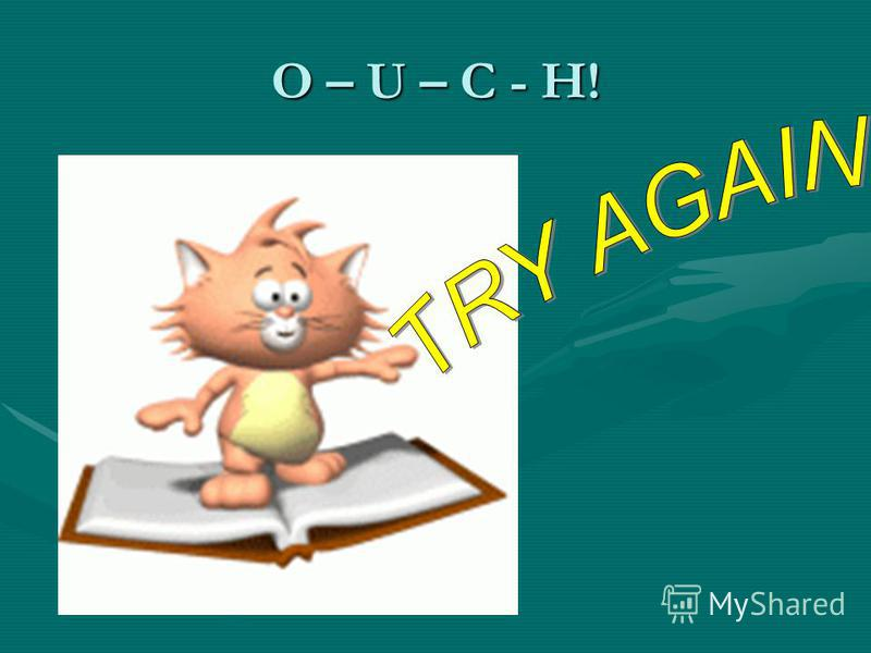 O – U – C - H!