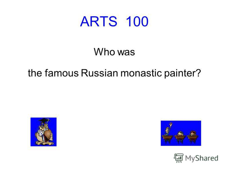ARTS 100 Who was the famous Russian monastic painter?