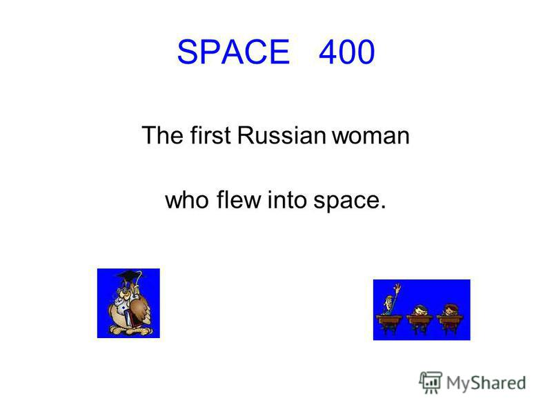SPACE 400 The first Russian woman who flew into space.