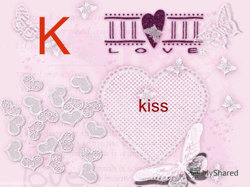 K kiss