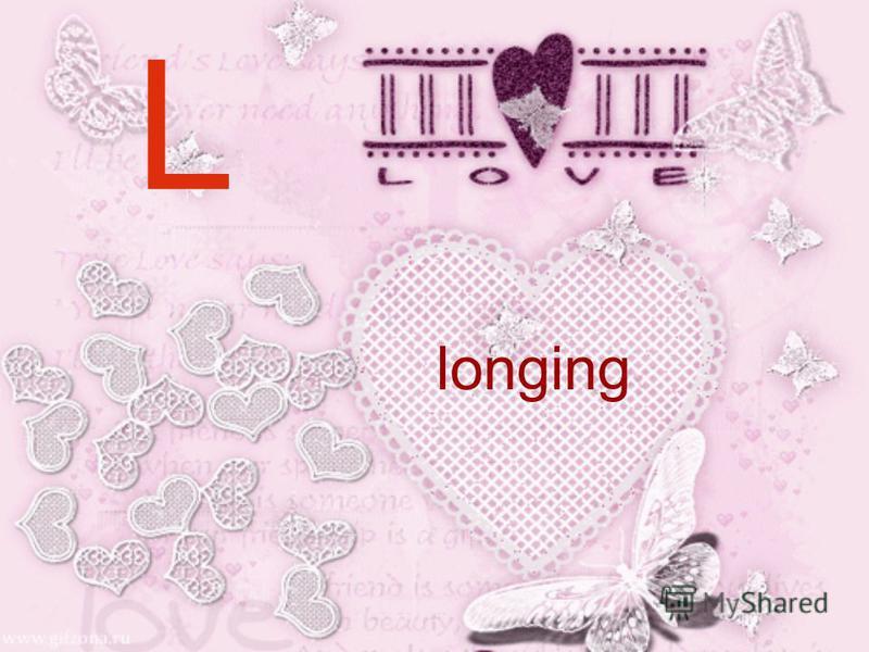 L longing
